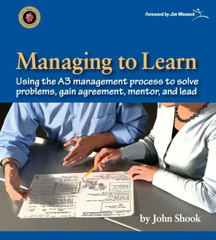 Managing to  Learn: Using the A3 management process to solve problems - gain agreement - mentor and lead 70B7031