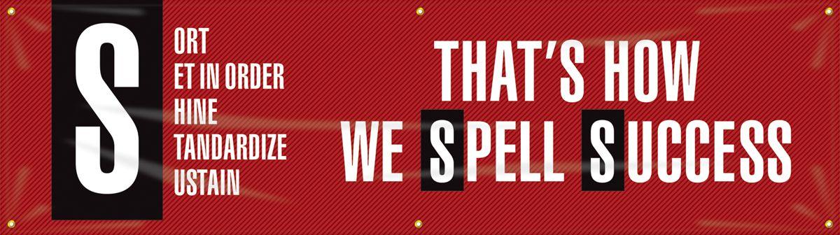 5S Motivational Banner: Sort - Set In Order - Shine - Standardize - Sustain - That's How We Spell Success